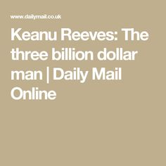 Keanu Reeves: The three billion dollar man | Daily Mail Online
