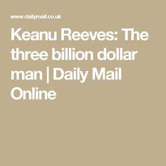 Keanu Reeves: The three billion dollar man | Daily Mail Online