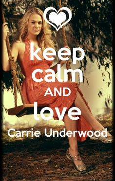 Keep calm and Love Carrie Underwood