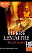 Travail soigné (1) 2006 Pierre LEMAITRE