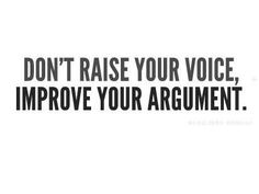 Don't raise your voice - Desmond Tutu  Why do people need a loud voice to listen?