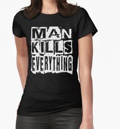 """Man Kills Everything"" T-Shirts & Hoodies by Paparaw 