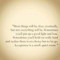 Acceptance is a small, quiet room.