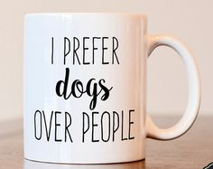 I Prefer Dogs Over People Coffee Mug, Dog Lovers Coffee Mug, Dog Lovers Coffee Cup, Dog Lovers Gift, Dog Lovers Vinyl Decal Coffee Cup