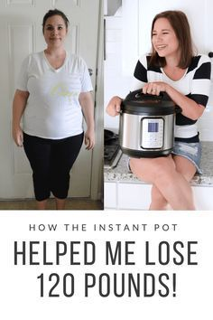HOW THE INSTANT POT HELPED ME LOSE 120 LBS!