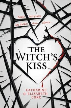 The Witch's Kiss (The Witch's Kiss, #1) by Katharine & Elizabeth Corr | Published June 30th 2016 by HarperCollins