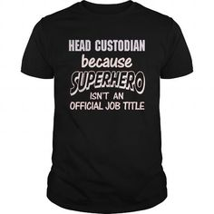 HEAD CUSTODIAN Because SUPERHERO Isn't An Official Job Title T Shirts, Hoodies. Check Price ==► https://www.sunfrog.com/LifeStyle/HEAD-CUSTODIAN--SUPER-HERO-Black-Guys.html?41382
