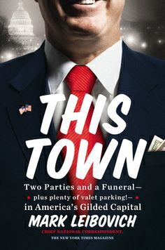 This Town - Mark Leibovich - Penguin Group (USA)  About Washington D.C.