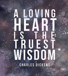 """""""A loving heart is the truest wisdom."""" - Charles Dickens #quotes #wisdom #recovery www.recoveryandme.org"""