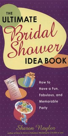 The Ultimate Bridal Shower Idea Book - How to Have a Fun, Fabulous, and Memorable Party by Sharon Naylor. #Kobo #eBook