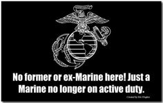 Once a Marine, forever and always a Marine. USMC. Semper Fidelis