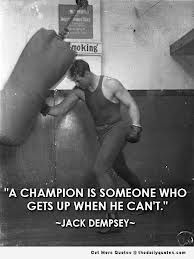 ~ Jack Dempsey~ A Champion. Famous Sports Quotes, Sport Quotes, Famous Quotes, Great Quotes, Me Quotes, Motivational Quotes, Inspirational Quotes, Qoutes, Wrestling Quotes