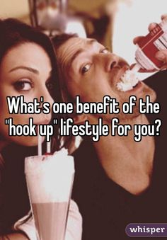 """What's one benefit of the """"hook up"""" lifestyle for you?"""