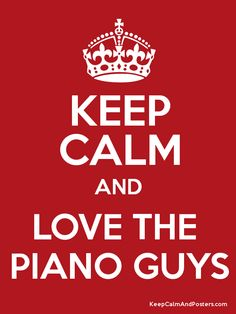 Keep Calm and LOVE THE  PIANO GUYS