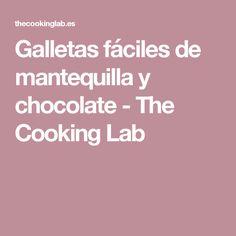 Galletas fáciles de mantequilla y chocolate - The Cooking Lab