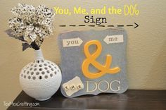"""You, Me, and the Dog"" Sign. How Cute!"