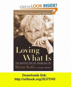 Loving What Is: Four Questions That Can Change Your Life by Byron Katie, Stephen Mitchell (With) What If Questions, This Or That Questions, Byron Katie, Your Life, You Changed, Good Night, Canning, Pdf, Tutorials