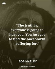 The truth is, everyone is going to hurt you. You just got to find the ones worth suffering for - Bob Marley Dope Quotes, Wish Quotes, Words Quotes, New Year Motivational Quotes, Positive Quotes, Best Bob Marley Quotes, Jamaican Quotes, Bob Marley Lyrics, Eminem