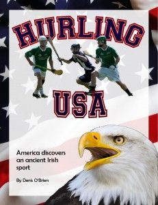 Check out Denis O'Brien's new book on the rise, fall and rebirth of hurling in America. Hurling is the lacrosse-like national sport of Ireland.