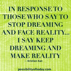 Keep dreaming and make reality Dream Quotes, Quotes To Live By, Love Quotes, Teen Quotes, Famous Quotes, Inspirational Quotes About Strength, Inspiring Quotes About Life, Motivational Quotes, Inspirational Thoughts