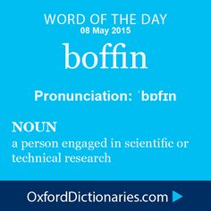 boffin (noun): A person engaged in scientific or technical research. Word of the Day for 8 May 2015. #WOTD #WordoftheDay #boffin