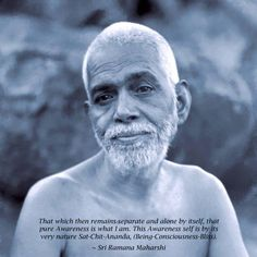 That which then remains separate and alone by itself, that pure Awareness is what I am. This Awareness self is by its very nature Sat-Chit-Ananda, (Being-Consciousness-Bliss). Om Namah Shivaya, Spiritual Images, Spiritual Quotes, Saints Of India, Advaita Vedanta, Ramana Maharshi, Awakening Quotes, Photo Restoration, Yoga Quotes