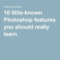 10 little-known Photoshop features you should really learn. Photoshop tips. Nordic360.