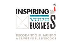 INSPIRING YOUR BUSINESS. Ideas de negocio. Decoración, Interiorismo y Life Style -