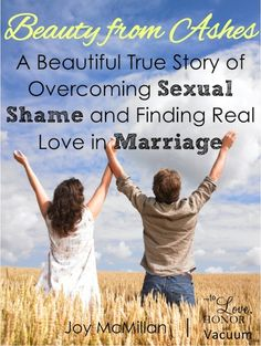 Sexual Shame in Marriage: A beautiful 2-part series of a true story of how one woman broke free of sexual shame and found God's love--and a great marriage!
