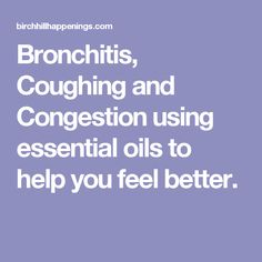 Bronchitis, Coughing and Congestion using essential oils to help you feel better.