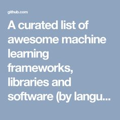 A curated list of awesome machine learning frameworks, libraries and software (by language)