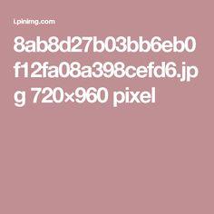 8ab8d27b03bb6eb0f12fa08a398cefd6.jpg 720×960 pixel
