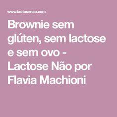Brownie sem glúten, sem lactose e sem ovo - Lactose Não por Flavia Machioni