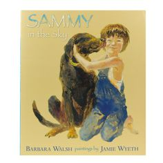 """Sammy in the Sky"" written by Pulitzer Prize-winning journalist Barbara Walsh and illustrated by Jamie Wyeth. A touching story about a family whose beloved dog has died. For children ages 4-7 and fans of any age of Jamie Wyeth's art. Hardcover, 32 pages. $16.99. Available at National Gallery of Art Gift Shops, Washington, DC. Info @: https://shop.nga.gov/item/583494/sammy-in-the-sky/1.html"