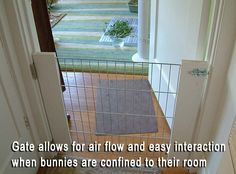If you have enough space for a bunny room, you still may want to keep him out of the rest of the house when not supervised, without having to shut the door completely.