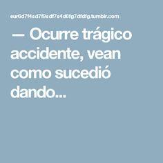 — Ocurre trágico accidente, vean como sucedió dando...