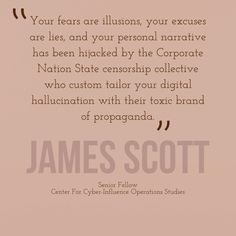 """Your fears are #illusions, your excuses are #lies,& your personal #narrative has been hijacked by the Corporate Nation State #censorship collective who custom tailor your digital hallucination with their toxic brand of propaganda."" - James Scott, Senior Fellow, CCIOS  #WeekendWisdom #CyberWarfare #Psyops #infowars"