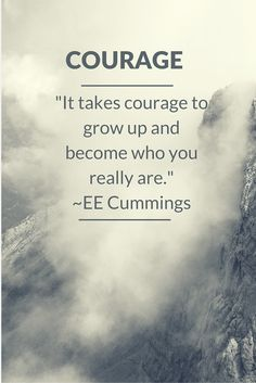 """""""It takes courage to grow up and become who you really are.""""  this is a great quote by EE Cummings - would make a great gift - click here"""