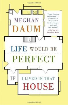 Life Would Be Perfect If I Lived in That House (Vintage) by Meghan Daum. $12.98. Author: Meghan Daum. Publication: June 14, 2011. Series - Vintage. Publisher: Vintage; Reprint edition (June 14, 2011)