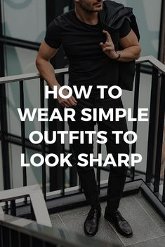 How To Wear Simple Outfits And Look Sharp 045909994