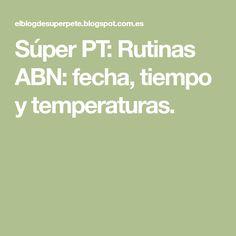 Súper PT: Rutinas ABN: fecha, tiempo y temperaturas.
