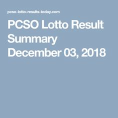 PCSO Lotto Result Summary December 03, 2018 Lotto Results, Summary, December, Abstract