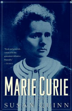Marie Curie: A Life, by Susan Quinn. One hundred years ago, Marie Curie discovered radioactivity, for which she won the Nobel Prize in physics. In 1911 she won an unprecedented second Nobel Prize, this time in chemistry, for isolating new radioactive elements. Despite these achievements, or perhaps because of her fame, she has remained a saintly, unapproachable genius. In Susan Quinn's fully dimensional portrait, we come at last to know this complicated, passionate, brilliant woman.
