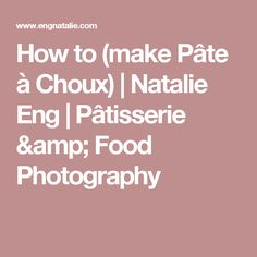 How to (make Pâte à Choux) Profiteroles, Eclairs, How To Make Pate, Food Photography, Amp, Profiterole