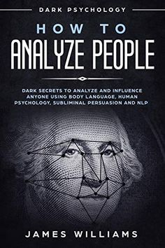 How to Analyze People: Dark Psychology - Dark Secrets to Analyze and Influence Anyone Using Body Language, Human Psychology, Subliminal Persuasion and NLP PDF James W. Best Books To Read, Good Books, My Books, Psychology Books, Psychology Facts, Behavioral Psychology, Book Club Books, Book Lists, Mind Reading Tricks