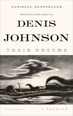 Train Dreams by Denis Johnson | 16 Little Books To Read On Long Journeys