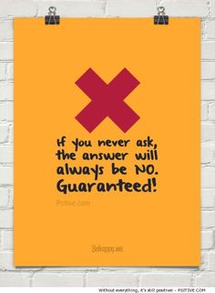 If You Never Ask motivational quote (more motivational gold @ Psitive.com)