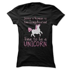 t-shirt Being A Human Is Too Complicated - Time To Be A Unicorn T Shirt