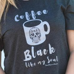 Coffee....Black (like my soul) bahahaha....We love it and we think you will too on this super soft triblend unisex tee and super cool metallic silver font.
