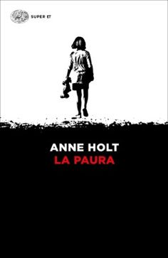 Anne Holt, La paura, Super ET - DISPONIBILE ANCHE IN EBOOK